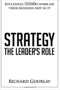 Strategy The Leader's Role by Richard Gourlay is a book about business strategy for leaders to grow and develop their strategic plan for their business.