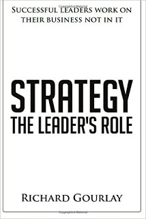 Strategy The Leader's Role by Richard Gourlay, how to build your business strategy in 12 simple steps, with a step0by-step guide.